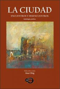 La ciudad, encuentros y desencuentros : antología poética