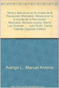 Tema y estructura en la novela de la Revolución Mexicana : Introducción a la novela de la Revolución Mexicana Mariano Azuela, Martín Luis Guzmán, Agustín Yáñez, Juan Rulfo, Carlos Fuentes