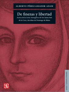 De finezas y libertad : acerca de la Carta Atenagórica de Sor Juana Inés de la Cruz y las ideas de Domingo de Báñez