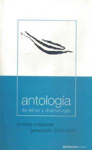 Antología de letras y dramaturgia : jóvenes creadores generación 2000-2001