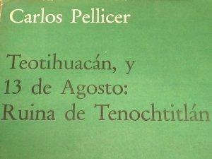 Teotihuacán, y 13 de agosto: Ruina de Tenochtitlán
