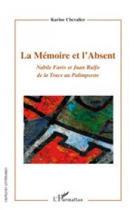 La mémoire et l'absent: Nabile Farès et Juan Rulfo, de la trace au palimpseste