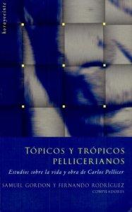 Tópicos y trópicos pellicerianos : estudios sobre la vida y obra de Carlos Pellicer