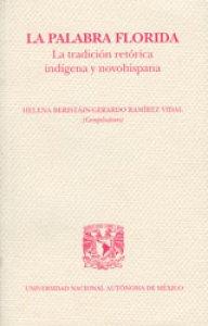 La palabra florida. La tradición retórica indígena y novohispana