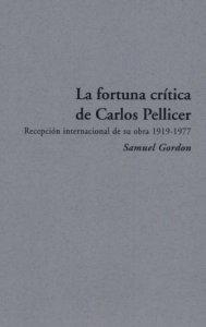 La fortuna crítica de Carlos Pellicer : recepción internacional de su obra, 1919-1977