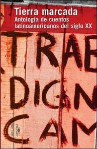 Tierra marcada : antología de cuentos latinoamericanos del siglo XX