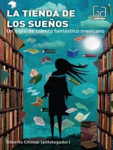 La tienda de los sueños : 100 años de cuento fantástico mexicano