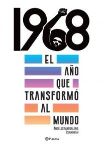 1968 : el año que transformó al mundo