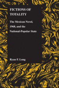 Fictions of totality : the Mexican novel, 1968, and the national-popular state