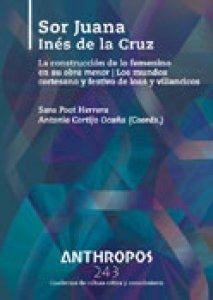 Sor Juana Inés de la Cruz : la construcción de lo femenino en su obra menor, los mundos cortesano y festivo de loas y villancicos