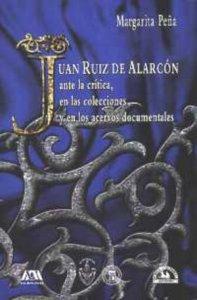 Juan Ruiz de Alarcón ante la crítica, en las colecciones y en los acervos documentales