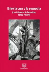 Entre la cruz y la sospecha. Los cristeros de Revueltas, Yáñez y Rulfo