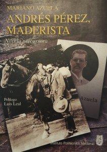 Andrés Pérez, maderista : novela precursora