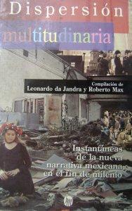 Dispersión multitudinaria : instantáneas de la nueva narrativa mexicana en el fin de milenio