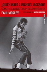 ¿Quién mató a Michael Jackson? : cómo la sociedad crea y destruye ídolos
