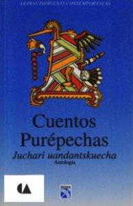 Cuentos purépechas = Juchari uandantskuecha : antología