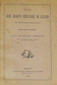 Don José Joaquín Fernández de Lizardi : El Pensador Mexicano :  apuntes biográficos y bibliográficos