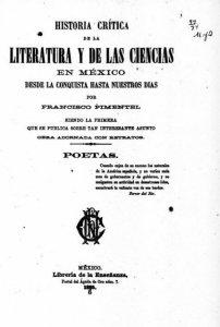 Historia crítica de la literatura y de las ciencias en México desde la conquista hasta nuestros días, siendo la primera que se publica sobre tan interesante asunto : obra adornada con retratos : poetas