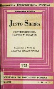 Justo Sierra : conversaciones, cartas y ensayos
