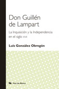 Don Guillén de Lampart : la inquisición y la independencia en el siglo XVII