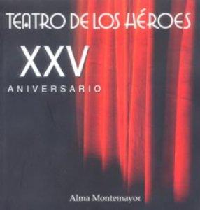 Teatro de los héroes : XXV aniversario