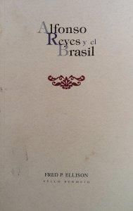 Alfonso Reyes y el Brasil : un mexicano entre los cariocas