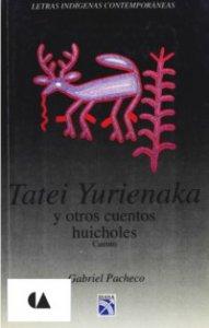 Tatei Yurienaka y otros cuentos huicholes