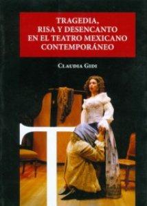 Tragedia, risa y desencanto en el teatro mexicano contemporáneo