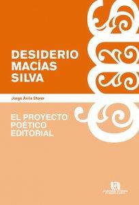 Desidero Macías Silva : el proyecto poético editorial