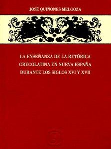 La enseñanza de la retórica grecolatina en la Nueva España durante los siglos XVI y XVII