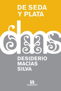 Desidero Macías Silva : de seda y plata