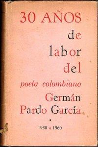 30 años de labor del poeta colombiano Germán Pardo García 1930-1960