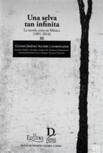 Una selva tan infinita. La novela corta en México (1891-2014). Tomo III