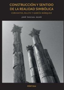 Construcción y sentido de la realidad simbólica: Cervantes, Rulfo y García Márquez