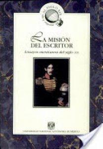 La misión del escritor : ensayos mexicanos del siglo XIX