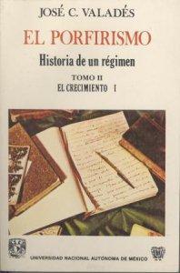 El Porfirismo. Historia de un  régimen. Tomo II. Vol. I. El  crecimiento