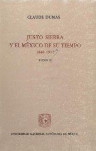 Justo Sierra y el México de su tiempo. Tomo II