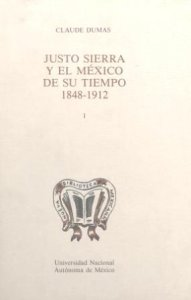 Justo Sierra y el México de su tiempo. Tomo I