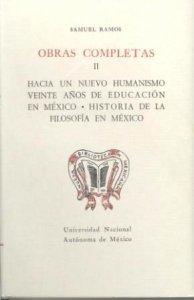 Obras completas II. Hacía un nuevo humanismo veinte años de educación en México. Historia de la filosofía en México