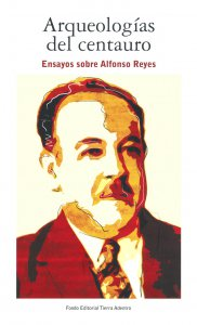 Arqueologías del centauro : ensayos sobre Alfonso Reyes