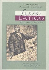 Benito Juárez, flor y látigo