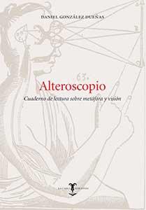 Alteroscopio : cuaderno de lectura sobre metáfora y visión