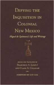 Defying the inquisition in colonial new mexico : Miguel de Quintana's life and writings