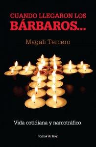 Cuando llegaron los bárbaros : vida cotidiana y narcotráfico