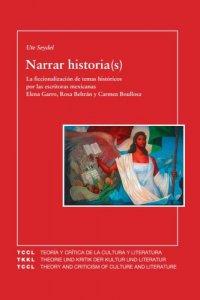 Narrar historia(s) : la ficcionalización de temas históricos por las narradoras mexicanas Elena Garro, Rosa Beltrán y Carmen Boullosa