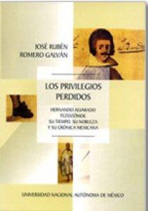 Los privilegios perdidos: Hernando Alvarado Tezozómoc, su tiempo, su nobleza, y su crónica mexicana
