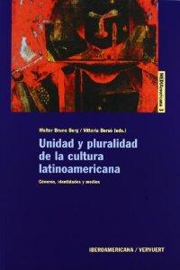 Unidad y pluralidad de la cultura latinoamericana : géneros, identidades y medios