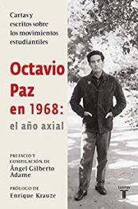 Octavio Paz en 1968 : el año axial : cartas y escritos sobre los movimientos estudiantiles