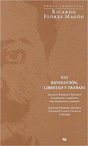 Obras Completas : Ricardo Flores Magón : revolución, libertad y trabajo XVI