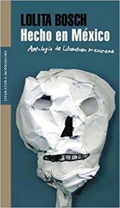 Hecho en México : antología de la literatura mexicana